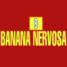 Banana Nervosa